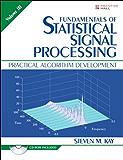 Fundamentals of Statistical Signal Processing, Volume III: Practical Algorithm Development: 3 (Prentice-Hall Signal Processing Series)