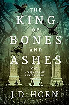 The King of Bones and Ashes (Witches of New Orleans Book 1) by [Horn, J.D.]