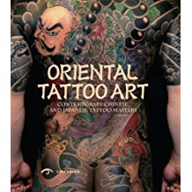 Oriental Tattoo Art: Contemporary Chinese and Japanese Tattoo Masters