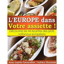L'EUROPE dans Votre assiette ! Découvrez les 44 recettes des plats nationaux européens. (French Edition)
