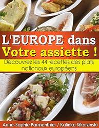 L'EUROPE dans Votre assiette ! Découvrez les 44 recettes des plats nationaux européens.