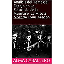 Análisis del Tema del Espejo en La Estocada de la Muerte o La Mise à Mort de Louis Aragón: . (Spanish Edition)