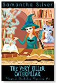 The Very Killer Caterpillar (A Paranormal Cozy Mystery) (Magical Bookshop Mystery Book 3)