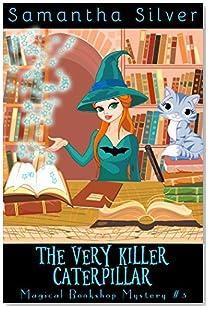 The Very Killer Caterpillar (A Paranormal Cozy Mystery) (Magical Bookshop Mystery Book 3)