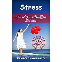Stress: Trucs Efficaces Pour Gêrer Le Stress (Stress, Anxiété, Calme, Phobies, Anxieux, Thérapie) (French Edition)