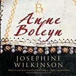 Anne Boleyn: The Young Queen To Be | Josephine Wilkinson