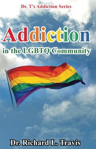 Read Online Addiction in the LGBTQ Community (Dr. T's Addiction Series) ebook