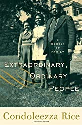 Extraordinary, Ordinary People: A Memoir of Family by Rice Condoleezza (2010-10-12) Hardcover