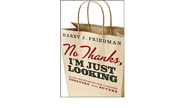 No thanks im just looking sales techniques for turning shoppers no thanks im just looking sales techniques for turning shoppers into buyers ebook harry j friedman amazon kindle store fandeluxe Gallery