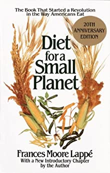 Diet for a Small Planet: The Book That Started a Revolution in the Way Americans Eat: 20th Anniversary Edition by [Lappe, Frances Moore]