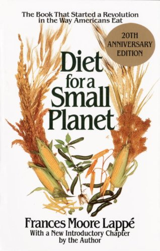 Diet for a Small Planet: The Book That Started a Revolution in the Way Americans Eat: 20th Anniversary Edition by Frances Moore Lappe