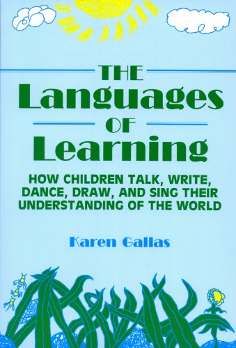The Languages of Learning: How Children Talk, Write, Dance, Draw, and Sing Their Understanding of the World (Language and Literacy Series)