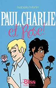 Paul, Charlie et Rose ! par Isabelle Merlin