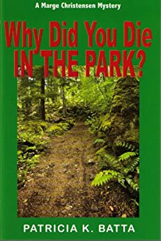 Why Did You Die In the Park? (A Marge Christensen Mystery Book 2) by [Batta, Patricia K.]