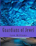Guardians of Jewel, Lynn Williams, 149533550X