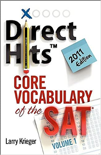 Direct Hits Core Vocabulary of the SAT Volume 1 2011 Edition