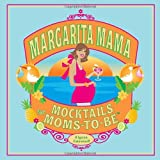 Margarita Mama: 80 Mocktails for Moms-to-be