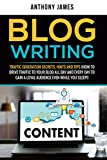 Blog Writing: Traffic Generation Secrets, Hints and Tips  (How to Drive Traffic to Your Blog All Day and Every Day to Gain a Loyal Audience Even While You Sleep!)