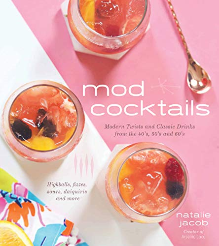 Mod Cocktails: Modern Takes on Classic Recipes from the 40