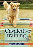 Cavalettitraining für Hunde: Gymnastik und Abwechslung für Jederhund (Cadmos Handbuch)