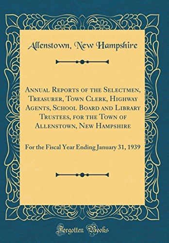 (Annual Reports of the Selectmen, Treasurer, Town Clerk, Highway Agents, School Board and Library Trustees, for the Town of Allenstown, New Hampshire: ... Ending January 31, 1939 (Classic)