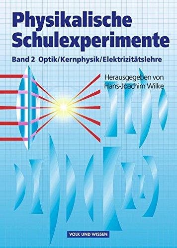 Physikalische Schulexperimente: Band 2 - Optik, Elektrizitätslehre, Kernphysik: Buch