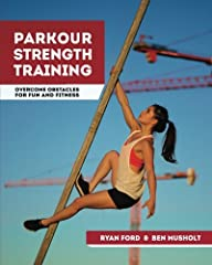 In Parkour Strength Training, you will learn how to:  Accelerate your athletic development with three fundamental bodyweight exercises  Promote the flexibility and mobility necessary for safe obstacle-based fitness Prepare and condition your ...