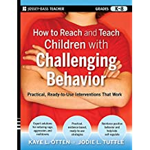 How to Reach and Teach Children with Challenging Behavior (K-8): Practical, Ready-to-Use Interventions That Work (J-B Ed: Reach and Teach)