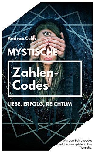 Mystische Zahlencodes: Liebe, Erfolg, Reichtum (Orakeln im Alltag 6) (German Edition)