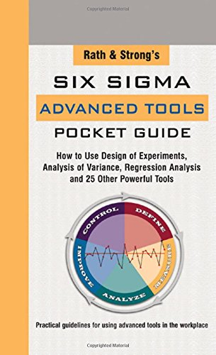 Rath   Strongs Six Sigma Advanced Tools Pocket Guide  How To Use Design Experiments  Analysis Of Variance  Regression Analysis And 25 Other Powerful Tools
