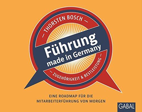 Führung made in Germany: Eine Roadmap für die Mitarbeiterführung von morgen (Dein Business)