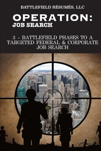 Operation Job Search (12 May 2016): 3-Battlefield Phases to a Targeted Job Search PDF