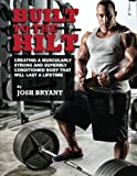img - for Built To The Hilt: Creating A Muscularly Strong And Superbly Conditioned Body That Will Last A Lifetime by Josh Bryant (2014-06-18) book / textbook / text book