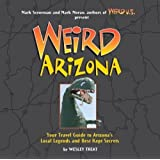 Weird Arizona: Your Travel Guide to Arizona's Local Legends and Best Kept Secrets by Treat, Wesley 1st (first) Edition (10/1/2007)