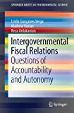 Intergovernmental Fiscal Relations : Questions of Accountability and Autonomy, Gonçalves Veiga, Linda and Kurian, Mathew, 3319062956