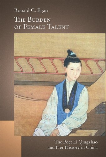 The Burden of Female Talent: The Poet Li Qingzhao and Her History in China (Harvard-Yenching Institute Monograph Series) by Harvard University Asia Center