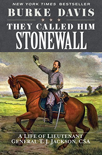 They Called Him Stonewall: A Life of Lieutenant General T. J. Jackson, CSA cover
