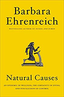 Book Cover: Natural Causes: An Epidemic of Wellness, the Certainty of Dying, and Killing Ourselves to Live Longer