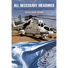 All Necessary Measures: The United Nations and Humanitarian Intervention