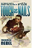 Tough As Nails : From the Pages of Black Mask: the Complete Cases of Donahue, Nebel, Frederick, 1618270087