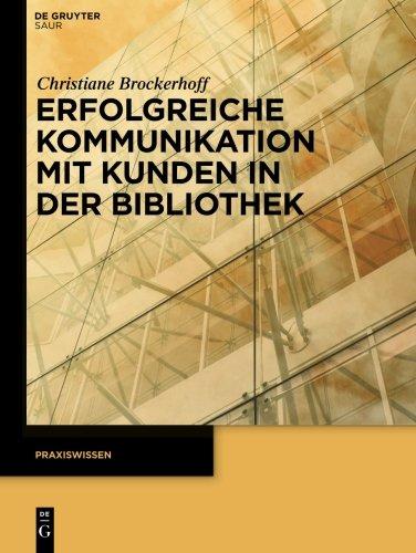 Erfolgreiche Kommunikation mit Kunden in der Bibliothek (Praxiswissen)