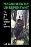 Magnificently unrepentant : the story of Merve Wilkinson and Wildwood by Goody Niosi front cover