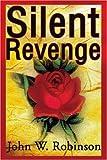 Silent Revenge, John Robinson, 0595181937
