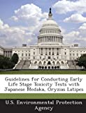 Guidelines for Conducting Early Life Stage Toxicity Tests with Japanese Medaka, Oryzias Latipes, , 1288853947