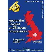 Apprendre l'anglais en 75 leçons progressives : Comprendre et parler - Méthode 100% intégrale: Grammaire - Conjugaison - Vocabulaire - Expression (French Edition)