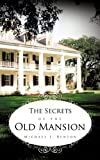 The Secrets of the Old Mansion, Michael J. Benton, 1456728059