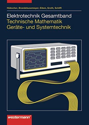 Elektrotechnik Gesamtband Technische Mathematik Geräte- und Systemtechnik: Schülerband, 1. Auflage, 2003