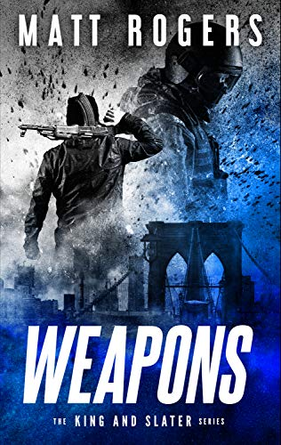 Weapons: A King & Slater Thriller (The King & Slater Series Book 1) (Weapons Insane)
