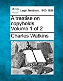 A treatise on copyholds. Volume 1 Of 2, Charles Watkins, 1240070969