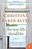 Front cover for the book The Way Life Should Be by Christina Baker Kline